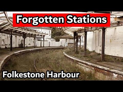 Forgotten Stations - Folkestone Harbour