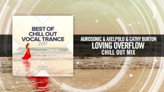 Aurosonic & AxelPolo and Cathy Burton - Loving Overflow (Chill Out Mix)