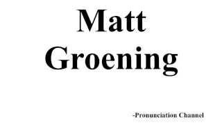 How to Pronounce Matt Groening