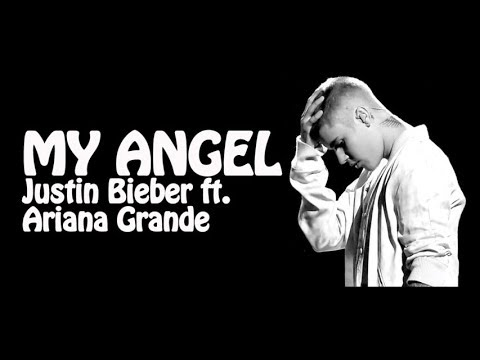 My Angel Lyrics [Justin Bieber ft. Ariana Grande]