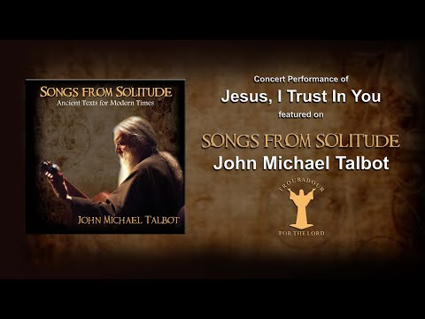 "Performance of Jesus I Trust In You from ""Songs From Solitude"" - John Michael Talbot"