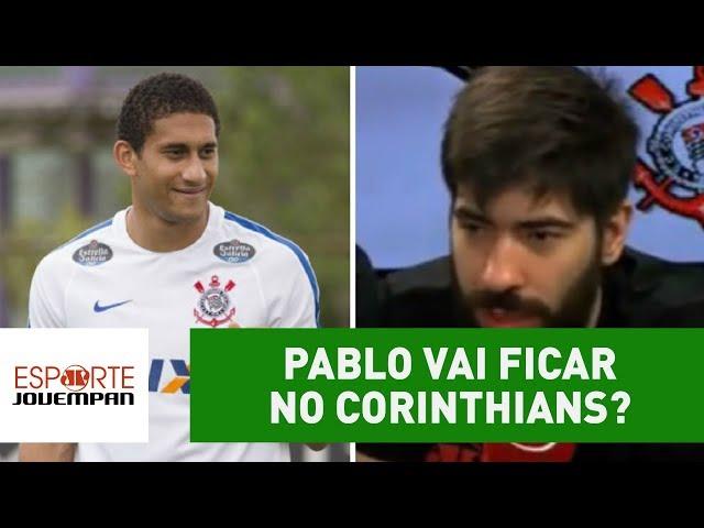 Pablo vai ficar no Corinthians? Repórter esclarece POLÊMICA!