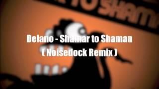 Delano - Shamar to Shaman ( Noisedock Remix )