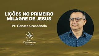 Lições no Primeiro Milagre de Jesus |Pastor Renato|
