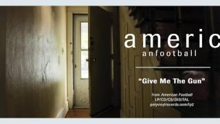 American Football - Give Me The Gun [OFFICIAL AUDIO]