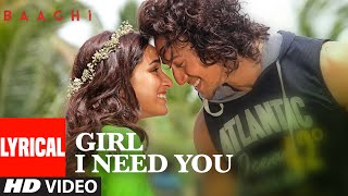 lYRIC Girl I Need You  BAAGHI  Tiger  Shraddha  Arijit Singh Meet Bros Roach Killa Khushboo