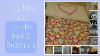 Toddler Bed & Beddings - Ikea Mini Haul