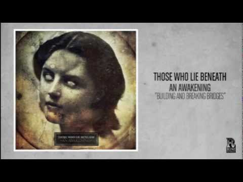 Those Who Lie Beneath - Building And Breaking Bridges