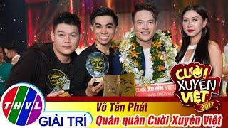 Hành trình đến Quán quân Cười Xuyên Việt của Võ Tấn Phát
