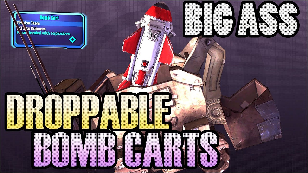 Borderlands 2 - HUGE DROPPABLE BOMB CARTS!
