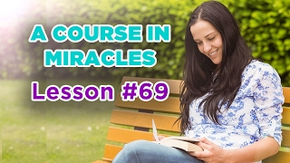 A Course In Miracles - Lesson 69