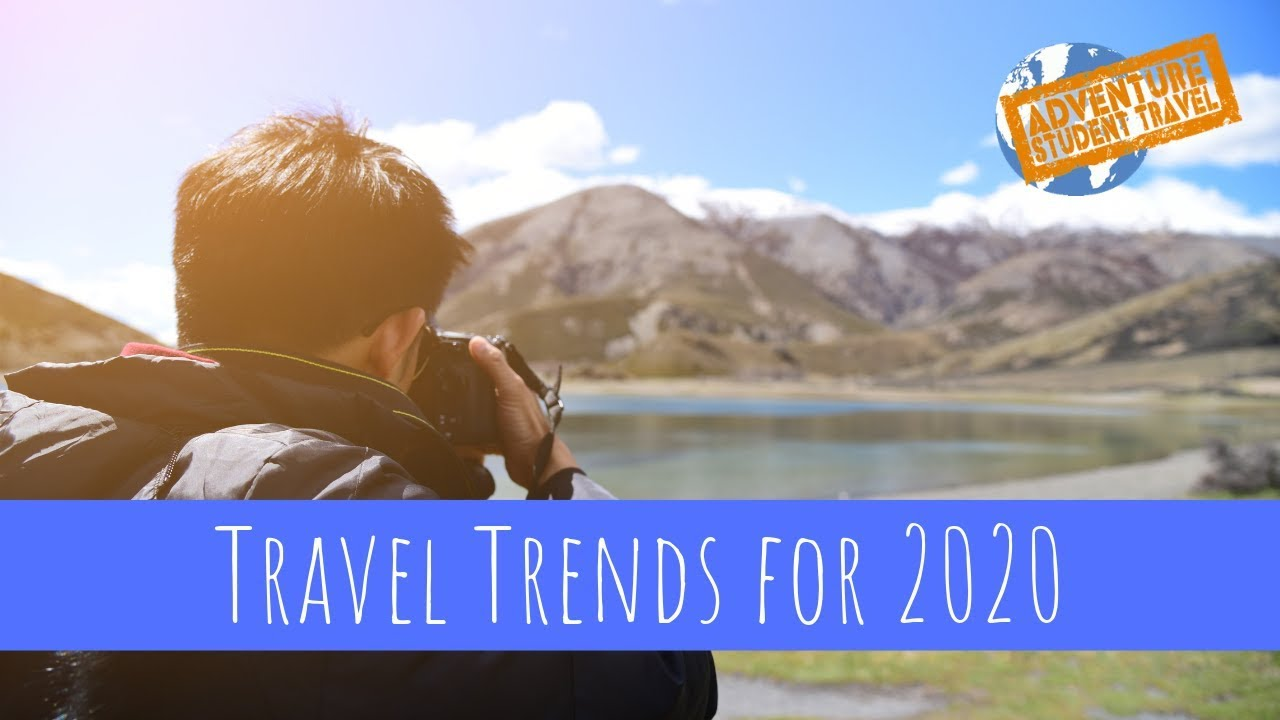 2020 Travel Trends.Ast Travel Trends For 2020