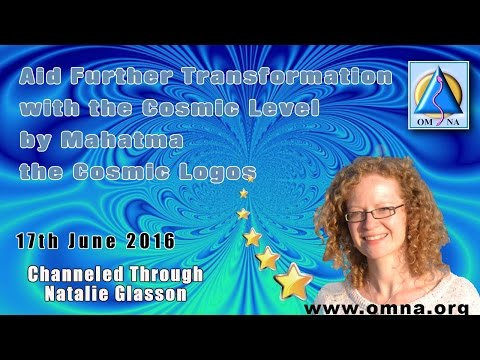 Channeling   Aid Further Transformation with the Cosmic Level by Mahatma the Cosmic Logos