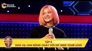 giong ai giong ai  tap 5 suni ha linh bung chay voi hit need your love