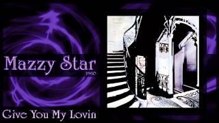 ★ Mazzy Star ★ - Give You My Lovin