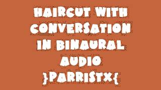 (AUDIO ONLY) Haircut with Conversation | ParrisTX Binaural Audio