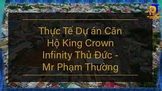 #KingCrown #ThủĐức #MrPhamThuong Thực Tế Dự Án Căn Hộ King Crown Infinity Thủ Đức | Mr Phạm Thường
