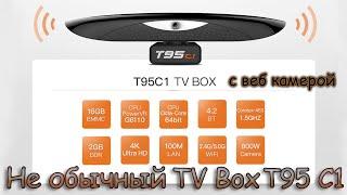 Не обычный TV Box T95 C1 Новый процессор Встроенная WEB-камера и микрофон Обзор