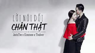 LỜI NÓI DỐI CHÂN THẬT - JustaTee x Kimmese x Touliver    LYRICS VIDEO