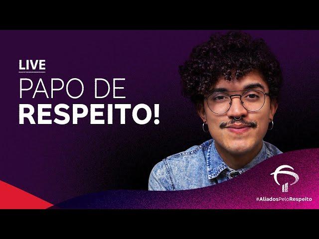 [LIVE] Papo de respeito! #AliadosPeloRespeito #LGBTI+