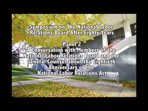Symposium on The National Labor  Relations Board After Eighty Years-  Panel 2