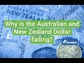 Why is the Australian and New Zealand Dollar falling?