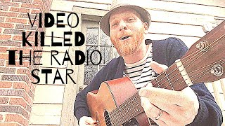 Video Killed the Radio Star - Buggles - Acoustic Cover - Ryan Barrington Cox