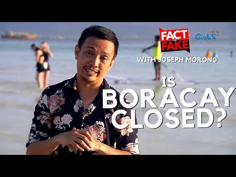 Fact or Fake with Joseph Morong: Is Boracay closed?
