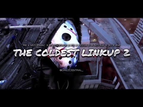 R6 x MizOrMac x Kwengface x PS x Digga D x NitoNB x 30 x AM - The Coldest Linkup 2.0 [Music Video]