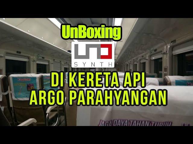 UNO SYNTH, Unboxing di Kereta Api Argo Parahyangan
