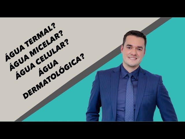 Qual é a DIFERENÇA entre ÁGUA TERMAL, ÁGUA MICELAR, ÁGUA CELULAR e ÁGUA DERMATOLÓGICA?