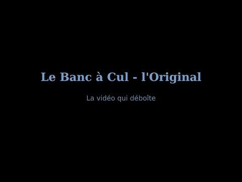 LE banc-à-cul, l'Original vidéo