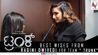 "Best Wishes From Ragini Dwivedi for Team "" TRUNK "" 