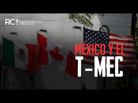 ¡MÉXICO Y EL T-MEC!