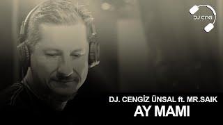 DJ CENGİZ ÜNSAL (C.N.G) FT. MR SAIK - AY MAMI