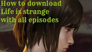 How to download Life is strange with all episodes for free
