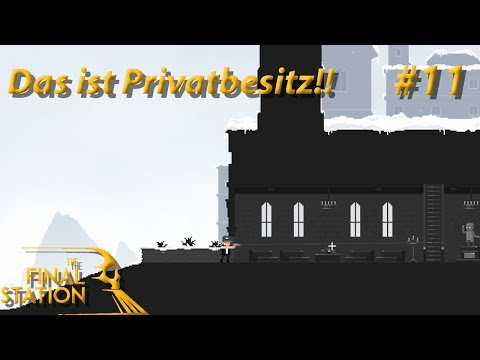 The Final Station - Let's Play #11 - Das ist Privatbesitz!!
