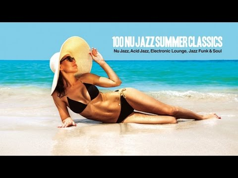 Top 100 Nu Jazz Summer Classics Music - Best of Nu Jazz, Acid Jazz, Electronic, Jazz Funk & Soul