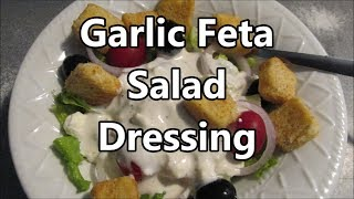 Garlic Feta Ranch style salad dressing ~ how to make it
