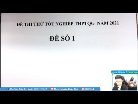 CHỮA ĐỀ THI THỬ TỐT NGHIỆP THPTQG - LẦN 1 - NĂM 2021 - THẦY Nguyễn Quốc Chí