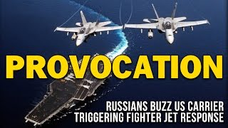 PROVOCATION: RUSSIANS BUZZ US CARRIER TRIGGERING FIGHTER JET RESPONSE