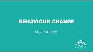 Meet Arfanna (Behaviour Change example)