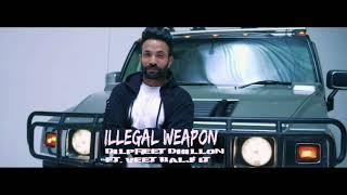Illegal Weapon ( Full Song ) Dilpreet Dhillon Ft VEET BALJIT  / Latest Punjabi Song 2018 !