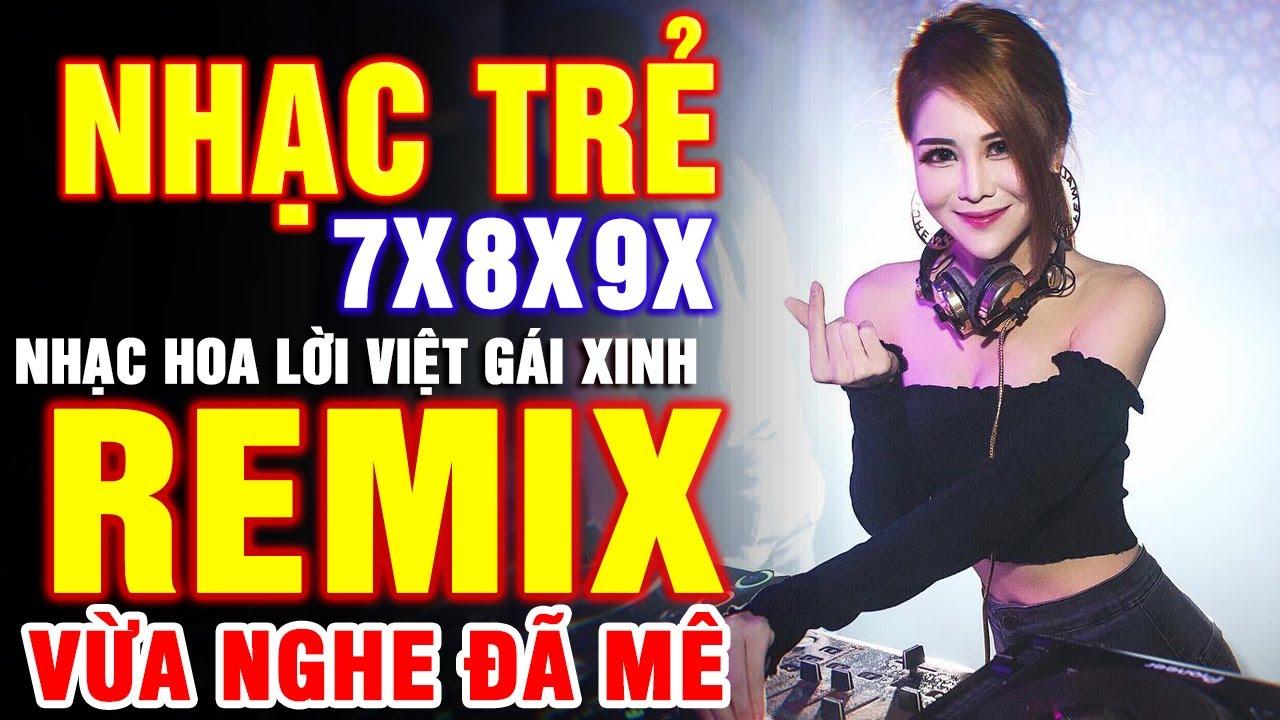 Lk Nhạc Trẻ Remix DJ GÁI XINH CĂNG ĐÉT - Lk Nhạc Hoa Lời Việt NỔI TIẾNG MỘT THỜI 7X 8X 9X RẤT HAY