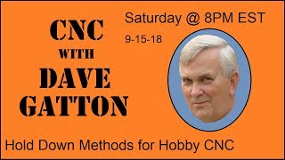 CNC With Dave Gatton Hold Down Methods for Hobby CNC