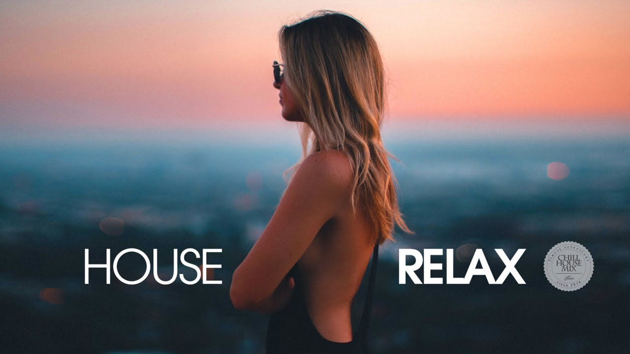 House Relax 2019 New And Best Deep House Music Chill Out Mix Youtube