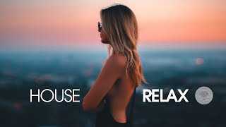 House Relax 2019 (New and Best Deep House Music | Chill Out Mix)