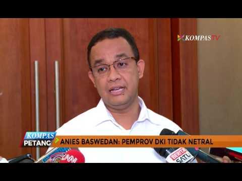 Anies Baswedan: Pemprov DKI Tidak Netral - YouTube
