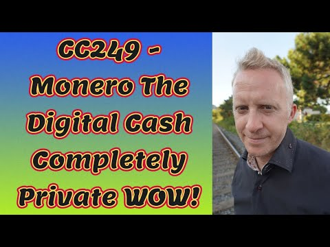 CC249 - Monero The Digital Cash Completely Private WOW!