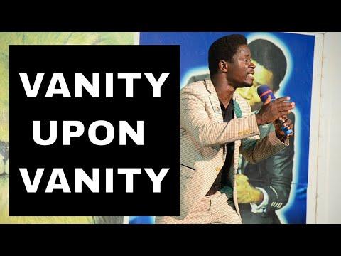 VANITY UPON VANITY by Evangelist AKwasi Awuah